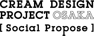 CREAM DESIGN PROJECT OSAKA [Social Propose]